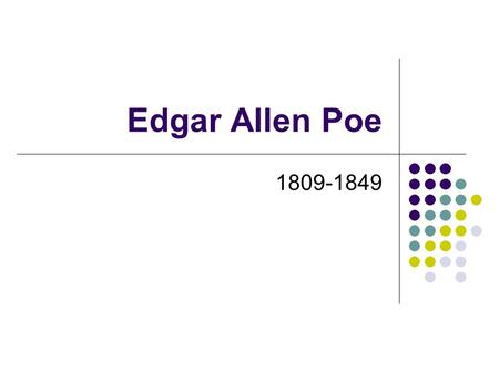 Edgar Allen Poe 1809-1849. Beginnings Born in Boston to traveling father abandoned; mother died Raised by John Allan = a wealthy tobacco merchant.