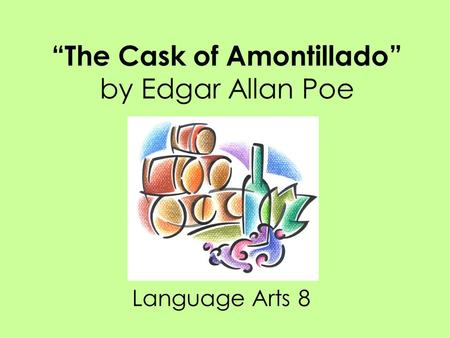 """The Cask of Amontillado"" by Edgar Allan Poe Language Arts 8."