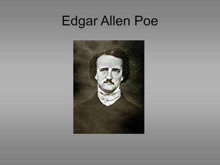 Edgar Allen Poe. Childhood Born January 19, 1809. His parents were actors. Father abandoned him as at birth His mother died when he was three years old.