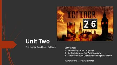 Unit Two The Human Condition -- Solitude Get Started: 1.Review Figurative Language 2.Gothic Literature Pre-Writing Activity 3.Introduce Gothic Literature.