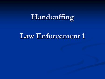 Handcuffing Law Enforcement 1