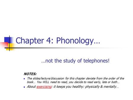 Chapter 4: Phonology… …not the study of telephones! NOTES: The slides/lecture/discussion for this chapter deviate from the order of the book… You WILL.