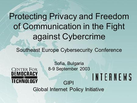 Protecting Privacy and Freedom of Communication in the Fight against Cybercrime Southeast Europe Cybersecurity Conference Sofia, Bulgaria 8-9 September.