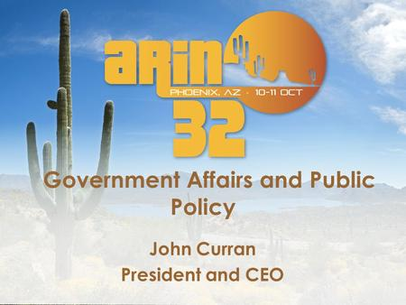 Government Affairs and Public Policy John Curran President and CEO.