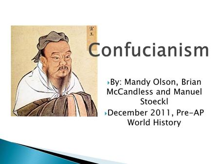  By: Mandy Olson, Brian McCandless and Manuel Stoeckl  December 2011, Pre-AP World History.