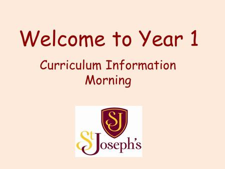Welcome to Year 1 Curriculum Information Morning.