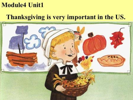 Module4 Unit1 Thanksgiving is very important in the US.