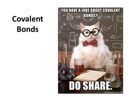 Covalent Bonds Review Reactivity – Electron configuration – Stability Chemical bond Lewis dot symbol.