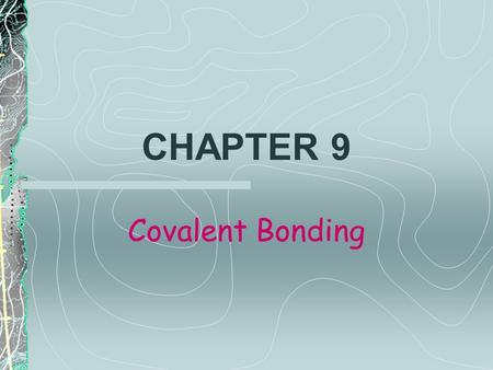 CHAPTER 9 Covalent Bonding. What You Will Learn… The nature of the covalent bond How to name covalently bonded groups of atoms Shapes of molecules Characteristics.