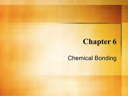 Chapter 6 Chemical Bonding. Types of Chemical Bonding Chemical bond – Mutual electrical attraction between nuclei and valence electrons of different atoms.