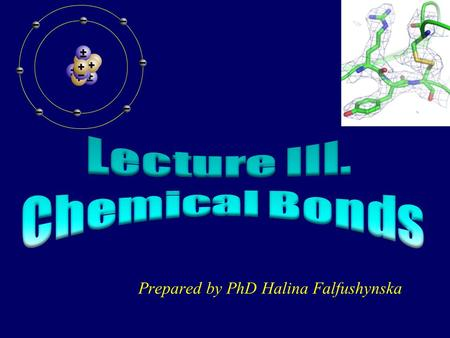 Prepared by PhD Halina Falfushynska Valence bond theory Bonds occur due the sharing of electrons between atoms; The attraction of bonding electrons to.