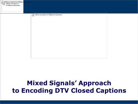 Mixed Signals' Approach to Encoding DTV Closed Captions Mixed Signals' Approach to Encoding DTV Closed Captions.