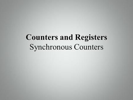 Counters and Registers Synchronous Counters. 7-7 Synchronous Down and Up/Down Counters  In the previous lecture, we've learned how synchronous counters.