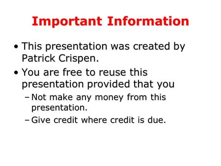 Important Information This presentation was created by Patrick Crispen.This presentation was created by Patrick Crispen. You are free to reuse this presentation.