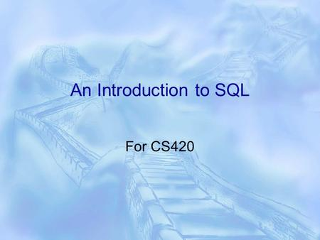An Introduction to SQL For CS420. 2 Overview of SQL  It is the standard language for relational systems, although imperfect  Supports data definition.