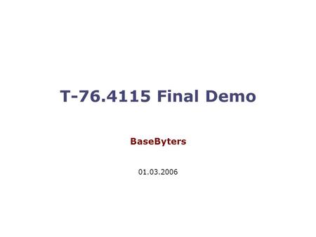 T-76.4115 Final Demo BaseByters 01.03.2006. T-76.4115 Final demo 2 Agenda  Project introduction (5 min)  Project status (5 min)  achieving the goals.