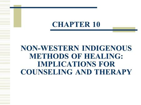 CHAPTER 10 NON-WESTERN INDIGENOUS METHODS OF HEALING: IMPLICATIONS FOR COUNSELING AND THERAPY.
