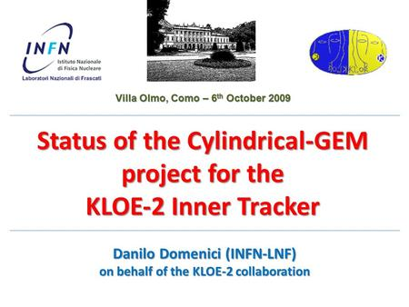 Status of the Cylindrical‐GEM project for the KLOE‐2 Inner Tracker Danilo Domenici (INFN-LNF) on behalf of the KLOE-2 collaboration Villa Olmo, Como –