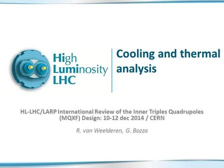 Cooling and thermal analysis HL-LHC/LARP International Review of the Inner Triples Quadrupoles (MQXF) Design: 10-12 dec 2014 / CERN R. van Weelderen, G.