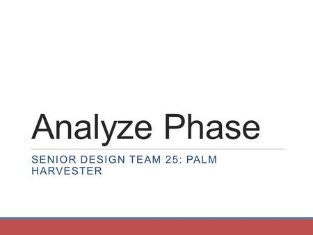 Analyze Phase SENIOR DESIGN TEAM 25: PALM HARVESTER.