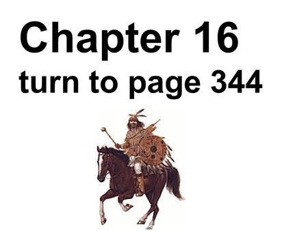 Chapter 16 turn to page 344 Indian attacks increased during the...