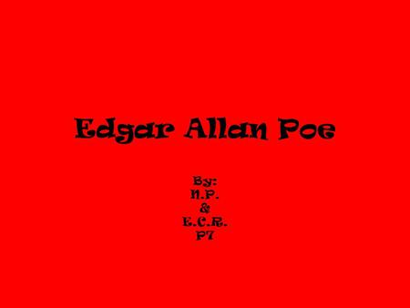 Edgar Allan Poe By: N.P. & E.C.R. P7. Biographical Info Born in Boston in 1809 to actress Elizabeth Arnold Poe and an alcoholic father David Poe. When.