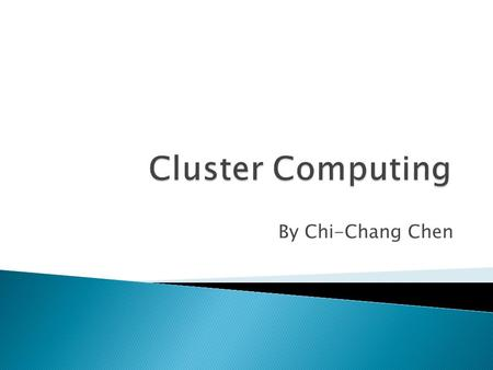 By Chi-Chang Chen.  Cluster computing is a technique of linking two or more computers into a network (usually through a local area network) in order.