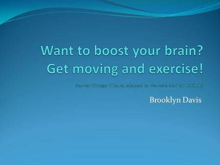 Brooklyn Davis. What? The article is about when people exercise it helps their brain function better and stay healthy. Exercising is good for your mind.
