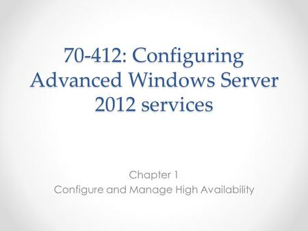 70-412: Configuring Advanced Windows Server 2012 services Chapter 1 Configure and Manage High Availability.