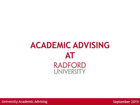 University Academic Advising ACADEMIC ADVISING AT September 2015.