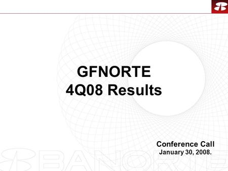 1 GFNORTE 4Q08 Results Conference Call January 30, 2008.
