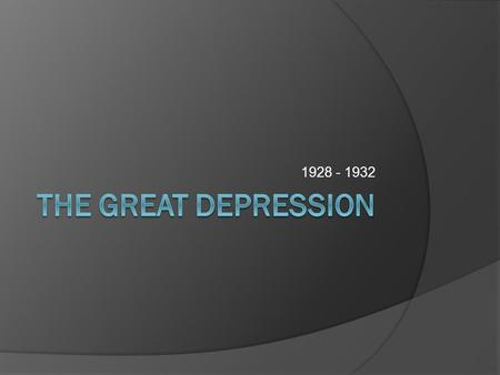 1928 - 1932. Standards  SSUSH17 The student will analyze the causes and consequences of the Great Depression.  a. Describe the causes, including overproduction,