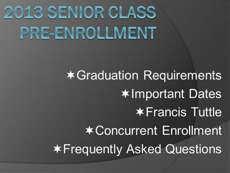  Graduation Requirements  Important Dates  Francis Tuttle  Concurrent Enrollment  Frequently Asked Questions.