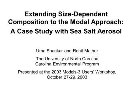 Extending Size-Dependent Composition to the Modal Approach: A Case Study with Sea Salt Aerosol Uma Shankar and Rohit Mathur The University of North Carolina.
