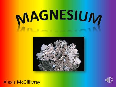Alexis McGillivray Magnesium (symbol; Mg atomic number 12) was discovered in 1755 by an English farmer name Sir Humphrey Davy. When Sir Humphrey got.