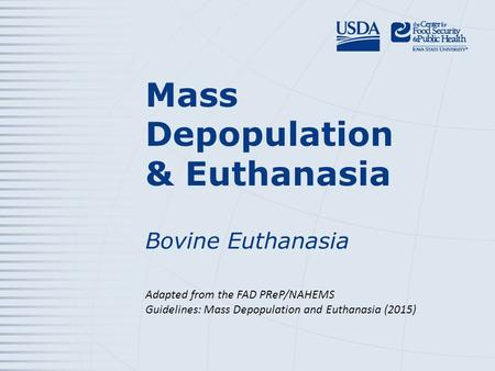 Mass Depopulation & Euthanasia Bovine Euthanasia Adapted from the FAD PReP/NAHEMS Guidelines: Mass Depopulation and Euthanasia (2015)