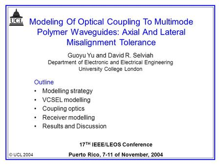 © UCL 2004 17 TH IEEE/LEOS Conference Puerto Rico, 7-11 of November, 2004 Modeling Of Optical Coupling To Multimode Polymer Waveguides: Axial And Lateral.