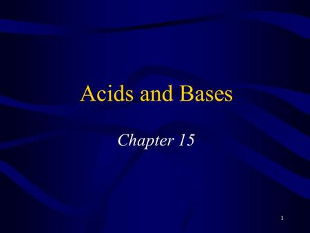 "1 Acids and Bases Chapter 15. 2 Properties of Acids Sour taste Change color of vegetable dyes React with ""active"" metals –Like Al, Zn, Fe, but not Cu,"