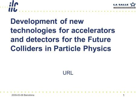 2009-05-08 Barcelona 1 Development of new technologies for accelerators and detectors for the Future Colliders in Particle Physics URL.