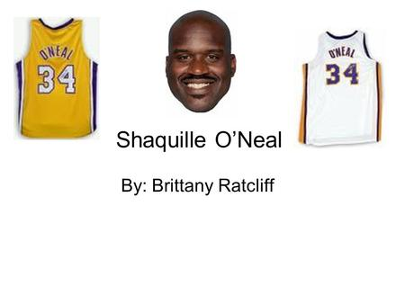 Shaquille O'Neal By: Brittany Ratcliff. Colleges that Shaq attended Shaq attended Louisiana State University in Baton Rouge, Louisiana during 1989- 1992.