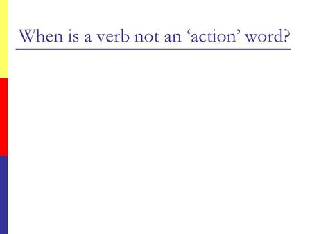 When is a verb not an 'action' word?. Spot the verb  They researched the topic thoroughly.  The plant will be modified at a cost of £9m.  The managing.