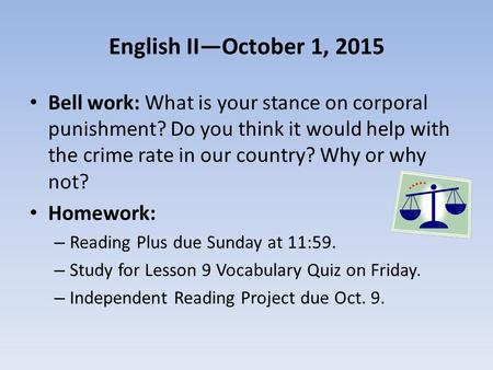 English II—October 1, 2015 Bell work: What is your stance on corporal punishment? Do you think it would help with the crime rate in our country? Why or.
