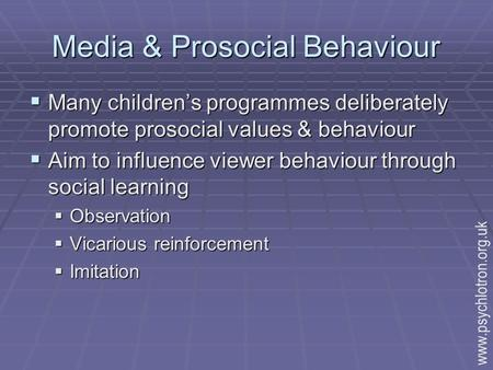 Media & Prosocial Behaviour  Many children's programmes deliberately promote prosocial values & behaviour  Aim to influence viewer behaviour through.