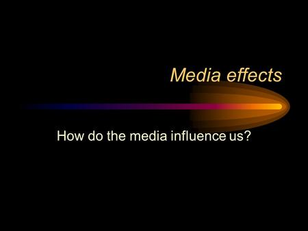 "Media effects How do the media influence us?. Effects studies Early effects scholars ""Powerful effects"" theory Walter Lippmann, Public Opinion Harold."
