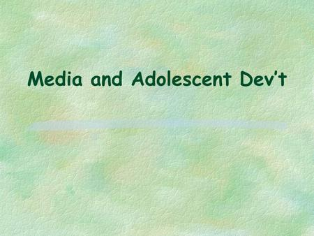 Media and Adolescent Dev't. Issues to Consider  Are adolescents uniquely susceptible to influence of TV and other media?  Is TV industry serving public's.
