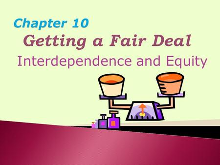 "Interdependence and Equity.  The previous chapter (09) focused primarily on strategies used to keep relationships: ◦1.Satisfying and in good ""working."