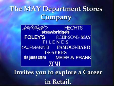 The MAY Department Stores Company Invites you to explore a Career in Retail.