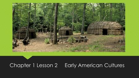 Chapter 1 Lesson 2 Early American Cultures