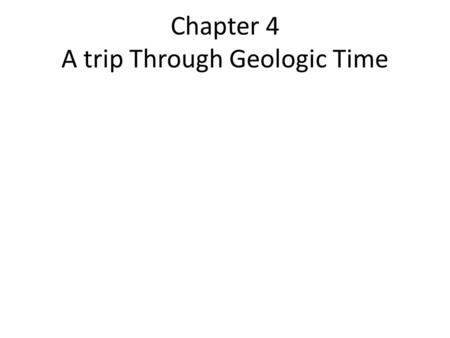 Chapter 4 A trip Through Geologic Time. 4.1 Fossils Key Concepts How do fossils form? What are the different kinds of fossils? What does the fossil record.