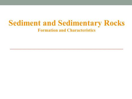 Sediment and Sedimentary Rocks Formation and Characteristics